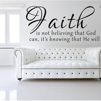 Faith Is Not Believing That God Can Vinyl Wall Decal, Faith Wall Art, Vinyl Wall Stickers, Home Decor Decals, Create Your Own Wall Decal