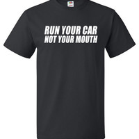 Drag Racing Shirt - Run Your Car Not Your Mouth