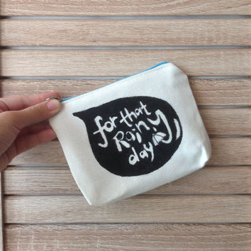 Illustrated Zipper Pouch - For that Rainy day. Typography, Lettering pouch, purse, bag, coin pouch