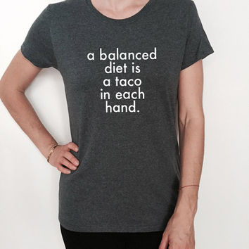 a balanced diet is a taco in each hand tshirt funny top women ladies lady gift tumblr graphic tees food tacos