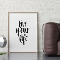 LIVE YOUR LIFE,Inspirational Poster,Motivational Print,Life Quote,Printable Artwork,Typography Print,Black And White,Hand Brushed,Typography