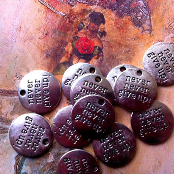 Never Never Give Up stamped  Embellishment Tags Charms  25
