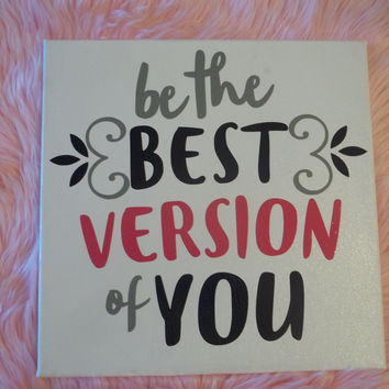 "Be the BEST version of you | decorated canvas | wall hanging | wall decor | inspiring quotes on canvas | 12"" x 12"""