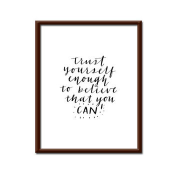 Printable Typography Trust Yourself to Believe that you can Inspirational Motivational Wall Art