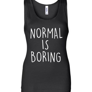 Normal is Boring Ladies' Tank Top