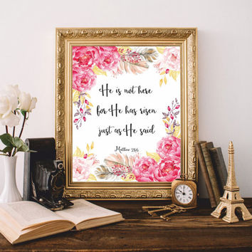 Easter Print Printable art He has risen Matthew 28:6 Christian wall art Christian quote Watercolor flowers Easter gift 8x10 Digital file