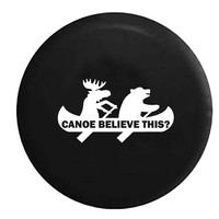 Canoe Believe This? Bear Moose Funny, Jeep, RV, Camper, Spare, Tire, Cover