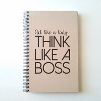 Act like a lady, think like a boss, 5X8 Journal, spiral notebook, diary, sketchbook, brown kraft, white, gift for writers, motivational