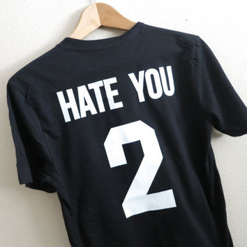 Hate You 2 Shirt - Hate You 2 Jersey Shirt - Hate U 2 Shirt