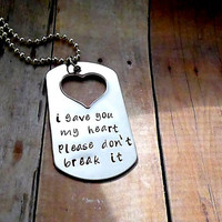 I gave you my heart, please don't break it. Hand Stamped Boyfriend  Dog Tag with Heart Necklace or keychain -  stamped mens necklace