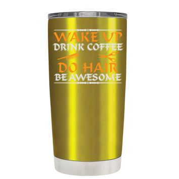 Wake Up Drink Coffee Do Hair on Translucent Gold 20 oz Tumbler Cup