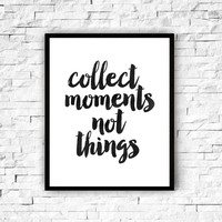 "Printable Art Quote ""Collect Moments not Things"" inspirational print, wall decor, typography print, motivational print"