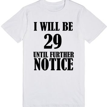 I Will Be 29 Until Further Notice 30th Birthday Shirt