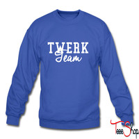 twerk team 6 sweatshirt