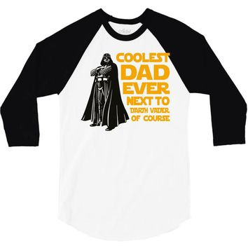 Coolest Dad Ever Next to Darth Vader of Course 3/4 Sleeve Shirt