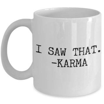 I Saw That Karma Coffee Mug Funny Ceramic Coffee Cup