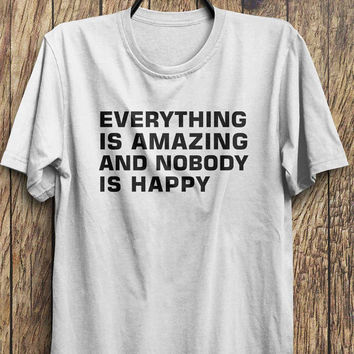 Sad T Shirt, Everything is amazing and no one is happy, instagram fashion funny tops, #ootd, #instafashion, #hipster, #wiwt