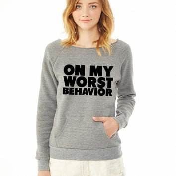 On My Worst Behavior 4 ladies sweatshirt
