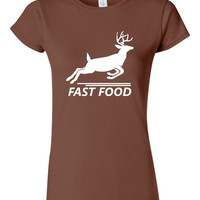 Ladies Hunter T Shirt Fast Food Deer Hunting T Shirt FUN Shirt for Ladies