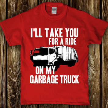 I'll take you for a ride on my garbage truck adult t-shirt