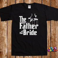 The Father of the Bride T shirt Funny Wedding Party Bachelor Stag Tee Groomsmen Bachelorette Bridal Parody Groom Gag Joke Cool Gifts For Him