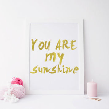 You are my SUNSHINE, inspirational quote, prints and quotes, typography print, printable art, typography art, digital print,instant download