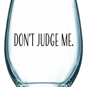 DONT JUDGE ME  Funny Wine Glass Gift  21oz Stemless