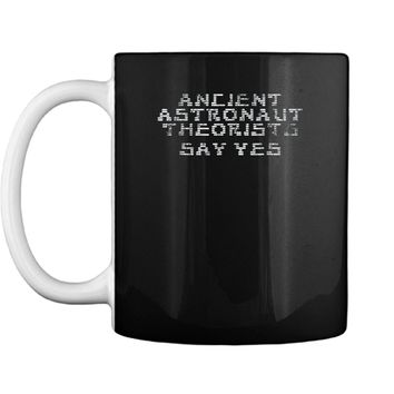 Ancient Astronaut Theorists Say Yes  Funny Alien Mug
