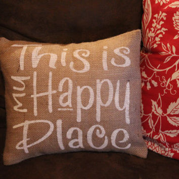"Burlap Pillow This is my happy place. 12"" X 12"""