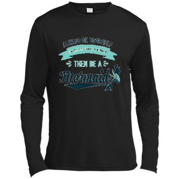 Always Be Yourself Unless You Can Be a Mermaid Funny Shirt Long Sleeve Moisture Absorbing Shirt