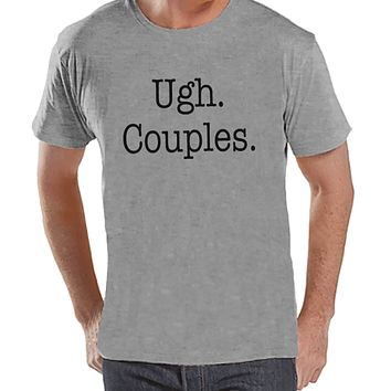 Ugh. Couples. Shirt - Funny Shirt - Mens Grey T-shirt - Humorous Tshirt - Gift for Him - Gift for Friends - Anti Valentines Day Shirt