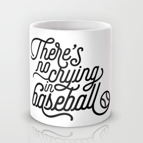 There's No Crying in Baseball Mug by from Society6 | Products I'm