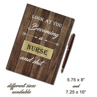 Nurse Hardcover Journal, Look at you becoming a Nurse and shit, nurse graduation, new nurse gift, nurse students gifts, look at you quote