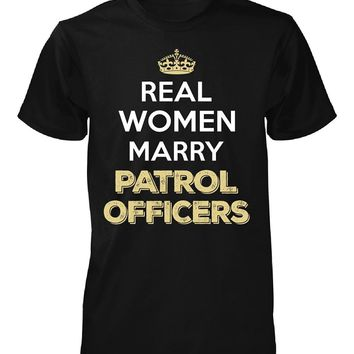 Real Women Marry Patrol Officers. Cool Gift - Unisex Tshirt