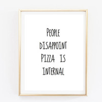 Typographic Print Quote print wall decor people disappoint pizza is internal funny inspo tumblr room decor framed quotes poster funny quote