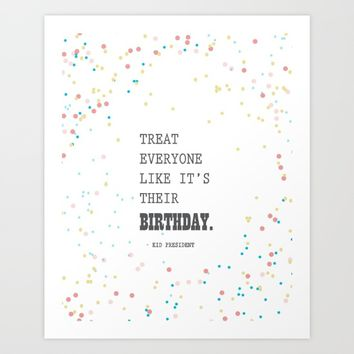 TREAT EVERYONE LIKE IT'S THEIR BIRTHDAY Art Print by studiomarshallarts