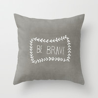 Be Brave Pillow Cover Throw Pillow by BELLES & GHOSTS©