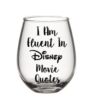 Fluent In Disney Quotes Wine Glass, Disney Princess Wine Glass, Disney Wine Glass