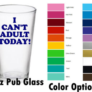 I can't adult today funny pint glass  - 16 oz Pub beer glass - Wine Glass gift for his birthday wine lover gift