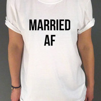 Married Af  Unisex T-shirt for womens Tumblr Tshirt Sassy and Funny Girl Tshirt with slogan wedding gift