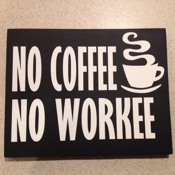 No Coffee No Workee Wood sign