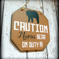 Caution Sign, Mama Bear On Duty, Mama Bear Sign, Woodland Decor, Mothers Day Gift, Gifts For Mom, Rustic Wooden Sign, Hand Painted Wall Art