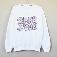 2 Fab For You Shirt - tumblr shirt - trending top - crew neck - tshirt - sweatshirt - graphic tee - pastel - shirt - fab - insta S/M/L/XL