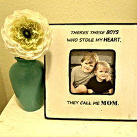 """Quote """"There's these boys that stole my heart, they call me Mom"""" Picture Frame"""