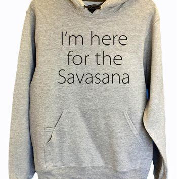 UNISEX HOODIE - I'm Here For The Savasana - FUNNY MENS AND WOMENS HOODED SWEATSHIRTS - 2182