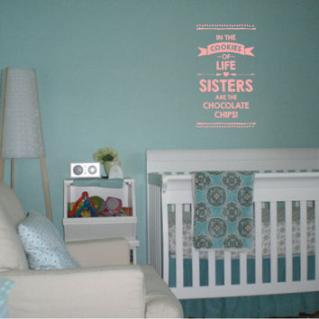 Sisters Are Chocolate Chips Wall Quote - Custom Wall Decals - Wall Quote Decals - Sister Quotes - Wall Murals - Girls Room Decor