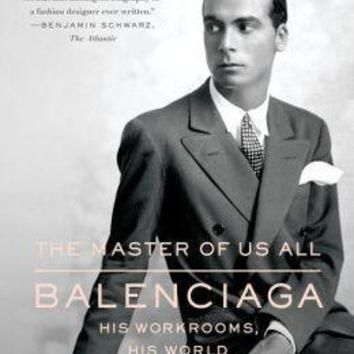 the master of us all balenciaga his workrooms his world 5