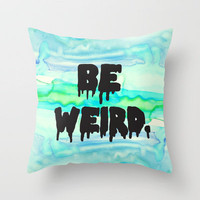 Be Weird. Throw Pillow by Unraveled | Society6