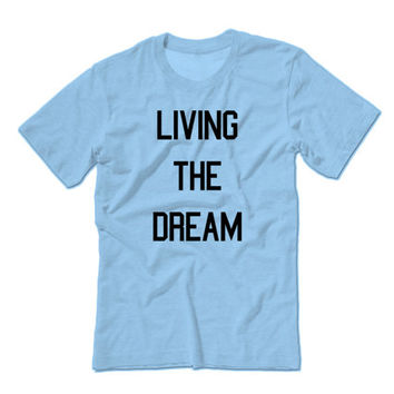 Living The Dream Unisex T-shirt | Inspirational Motivational Shirts | Love Life | Eat Sleep Gym | Concert Music Hip Hop | Ugg Pumkpin Spice
