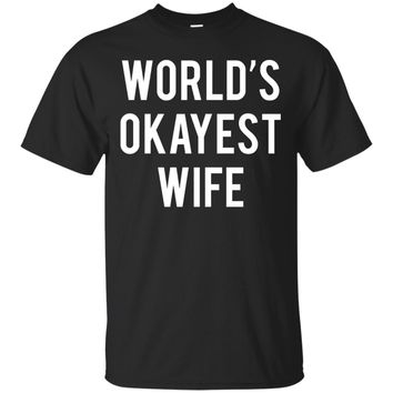 World's Okayest Wife T-Shirt Funny Wife Shirt